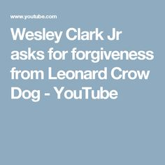 Wesley Clark Jr asks for forgiveness from Leonard Crow Dog - YouTube