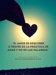 """""""El amor se descubre a través de la práctica de amar y no de las palabras"""" Paulo Coelho."""