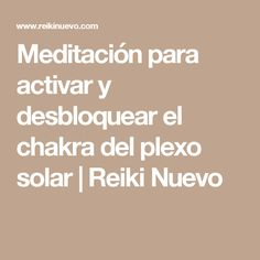 Meditación para activar y desbloquear el chakra del plexo solar   Reiki Nuevo