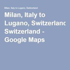 Milan, Italy to Lugano, Switzerland - Google Maps