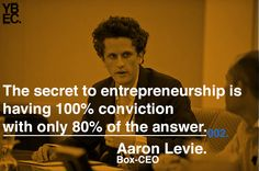 """""""The secret to entrepreneurship is having 100% conviction with only 80% of the answer"""""""