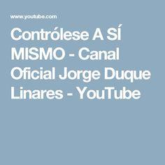 Contrólese A SÍ MISMO - Canal Oficial Jorge Duque Linares - YouTube