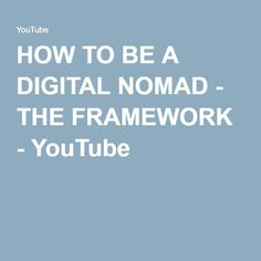 HOW TO BE A DIGITAL NOMAD - THE FRAMEWORK - YouTube