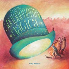 5-7 Años. La sombrerería mágica / Sonja Wimmer. Una bella historia sobre la importancia de ser uno mismo y de descubrir los tesoros que todos llevamos escondidos en nuestro interior.
