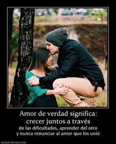 Amor de verdad significa: crecer juntos a través  de las dificultades, aprender del otro y nunca renunciar al amor que los unió