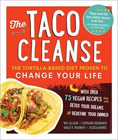 The Taco Cleanse Cookbook - The Tortilla-Based Diet Proven To Change Your Life