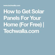 How to Get Solar Panels For Your Home (For Free) | Techwalla.com