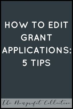 5 Tips to Edit Grant Applications. Grant Writing.