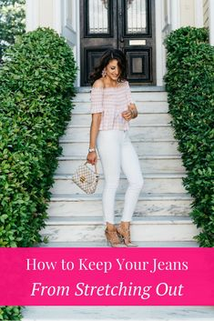 How to keep jeans from stretching out. How to fix stretched out jeans. 15 minutes to Flawless, white jeans, Gingham top, summer style, spring look, how to style white jeans