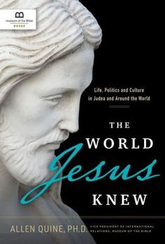 World Jesus Knew: Life, Politics, and Culture in Judea and Around the World