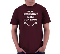 Free Admission To The Gun Show T-Shirt, Hoodie, or Tote Bag
