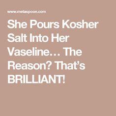 She Pours Kosher Salt Into Her Vaseline… The Reason? That's BRILLIANT!