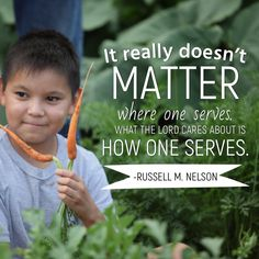 #apr18ldsconf #ldsconf #presnelson #russellmnelson #service #charity #attitude #lds It really doesn't matter where one serves. What the Lord cares about is how one serves.