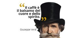il #caffè è il balsamo del #cuore e dello #spirito.  #GiuseppeVerdi