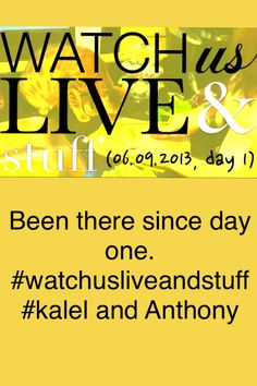 For everyone who's been there since day one! And who love them as much as I do! Watch us live and stuff / WatchUsLiveAndStuff Anthony and Kalel.. WULAS club!