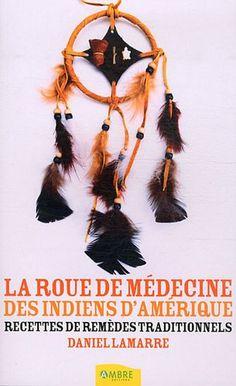 La roue de médecine des Indiens d'Amérique : Recettes de remèdes traditionnels de Daniel Lamarre