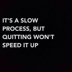 It's A Slow Process, But Quitting Won't Speed It Up! https://www.advocare.com/140273151