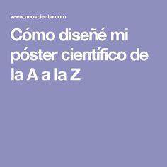 Cómo diseñé mi póster científico de la A a la Z