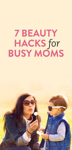 7 beauty hacks for busy moms