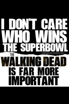 I don't care about the super bowl walking dead is way is more important Fear The Walking Dead, Walking Dead Tv Show, Walking Dead Funny, Walking Dead Zombies, Daryl Dixon, Funny Zombie, Zombie News, Priorities, Dont Open Dead Inside