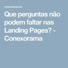 Que perguntas não podem faltar nas Landing Pages? - Conexorama