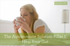 The Autoimmune Solution Pillar I: Heal Your Gut - The first in a four part series, based on The Autoimmune Solution.