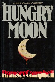 The hungry moon by Ramsey Campbell | LibraryThing