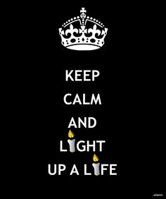 KEEP CALM AND LIGHT UP A LIFE - created by eleni Keep Calm Posters, Keep Calm Quotes, Let's Have Fun, Do Love, Self Thought, Keep Calm Signs, Jokes Quotes, Believe In You, Inspirational Quotes