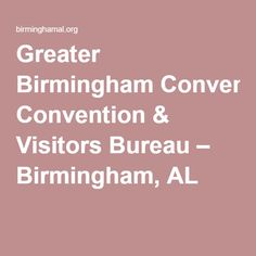 Greater Birmingham Convention & Visitors Bureau – Birmingham, AL