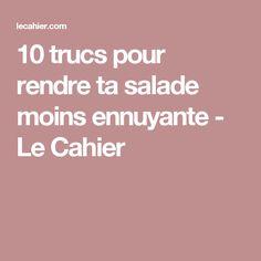 10 trucs pour rendre ta salade moins ennuyante - Le Cahier