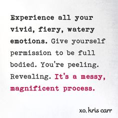 Experience all your vivid, fiery, watery emotions. Give yourself permission to be full bodied. You're peeling. Revealing. It's a messy, magnificent process. #wisdom #affirmations