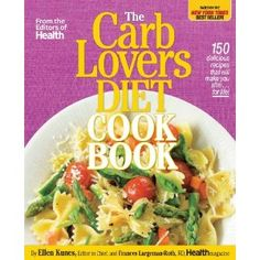 The Hardcover of the The CarbLovers Diet Cookbook: 150 delicious recipes that will make you slim. for life! by Ellen Kunes, Frances Largeman-Roth Healthy Appetizers, Healthy Snacks For Kids, Healthy Foods To Eat, Healthy Recipes, Delicious Recipes, Healthy Eating, Healthy Carbs, Healthy Cooking, Healthy Tips