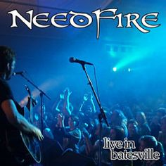 Needfire- Live In Batesville (2007)- Needfire's 3rd album released in August 2007.