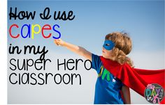 How I Use Capes in my Super Hero Classroom