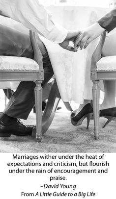 Marriages wither under the heat of expectations and criticism, but flourish under the rain of encouragement and praise. -David Young #ALittleGuide