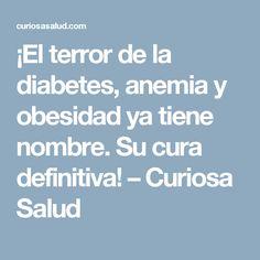 ¡El terror de la diabetes, anemia y obesidad ya tiene nombre. Su cura definitiva! – Curiosa Salud