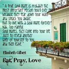 A true soul mate Liz Gilbert, Quotes To Live By, Me Quotes, Soul Mates, Wise Women, Tear Down, Bettering Myself, Faith In God, Photographs