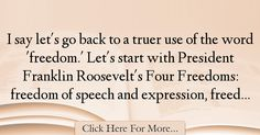 The most popular Richard Trumka Quotes About Freedom - 24999 : I say let's go back to a truer use of the word 'freedom.' Let's start with President Franklin Roosevelt's Four Freedoms: freedom of speech and expression, : Best Freedom Quotes Four Freedoms, Franklin Roosevelt, Freedom Quotes, Freedom Of Speech, Letting Go, Let It Be, Sayings, Words, Quotes About Freedom