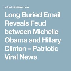 Long Buried Email Reveals Feud between Michelle Obama and Hillary Clinton – Patriotic Viral News