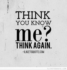 You think you know me? Think again.༻神*ŦƶȠ*神༺ Hater Quotes Funny, Quotes About Haters, Work Quotes, Life Quotes, Qoutes, Truth Quotes, Favorite Quotes, Best Quotes, Ending Quotes