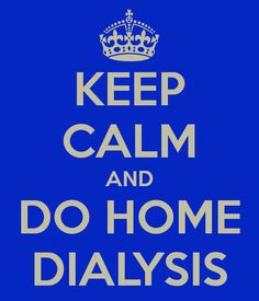 KEEP CALM AND DO HOME DIALYSIS - KEEP CALM AND CARRY ON Image Generator - brought to you by the Ministry of Information
