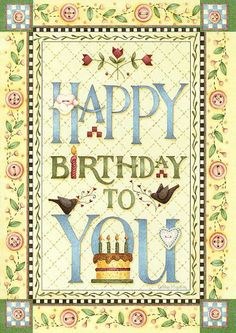 Debbie Mumm - Happy Birthday to you Birthday Cheers, Birthday Blessings, Happy Birthday Quotes, Happy Birthday Images, Happy Birthday Greetings, Birthday Pictures, Birthday Cards Images, Birthday Messages, Birthday Clips