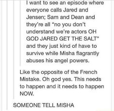 """Reverse French Mistake. I love how it's not """"someone tell the writers"""", it's """"someone tell Misha"""". Is he the Ambassador of the Fandom?"""