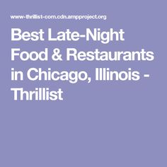 Best Late-Night Food & Restaurants in Chicago, Illinois - Thrillist