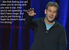 Mike Birbiglia, cops