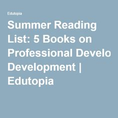Summer Reading List: 5 Books on Professional Development | Edutopia