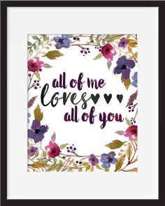 """All of me loves all of you"" print - free shipping and get 25% off with coupon 25OFF"