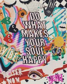Do what makes your soul happy #quotesoftheday #happiness Always Quotes, Love Quotes, Inspirational Quotes, Hippie Quotes, Biblical Quotes, Happy Thoughts, New Orleans, Some Words, Shirts With Sayings