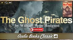 Audiobook: The Ghost Pirates by William Hope Hodgson | Full Version | Au...