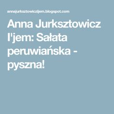 Anna Jurksztowicz I'jem: Sałata peruwiańska - pyszna!
